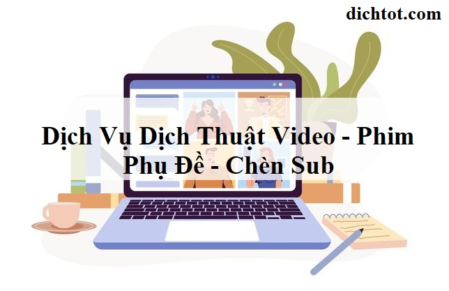 dich-vu-dich-thuat-video-phu-de-phim-chen-sub