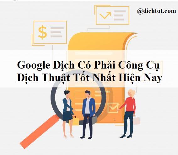google-dich-co-phai-cong-cu-dich-thuat-tot-nhat