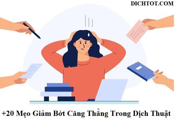 phuong-phap-giup-ban-giam-bot-cang-thang-khi-dich-thuat