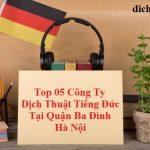 top-cong-ty-dich-thuat-tieng-duc-quan-ba-dinh-ha-noi