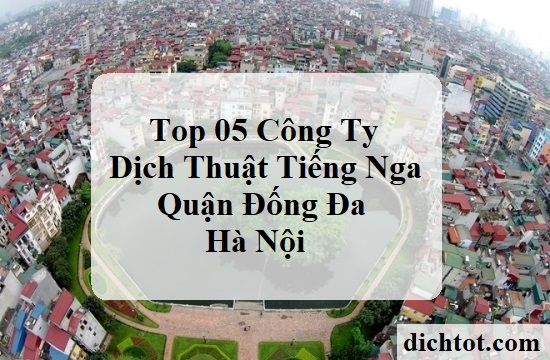 top-cong-ty-dich-thuat-tieng-nga-quan-dong-da-ha-noi